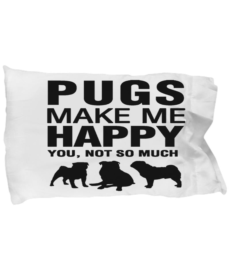 Pugs Make Me Happy Pillow Case