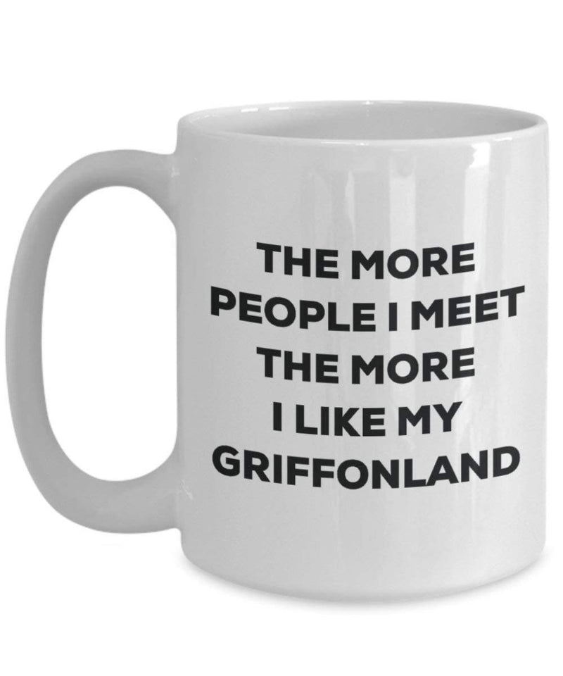 The more people I meet the more I like my Griffonland Mug