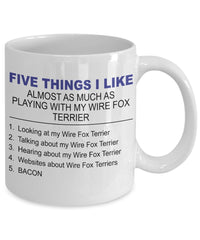 Wire Fox Terrier Mug - Five Thing I Like About My Wire Fox Terrier - 11 Oz Ceramic Coffee Mug