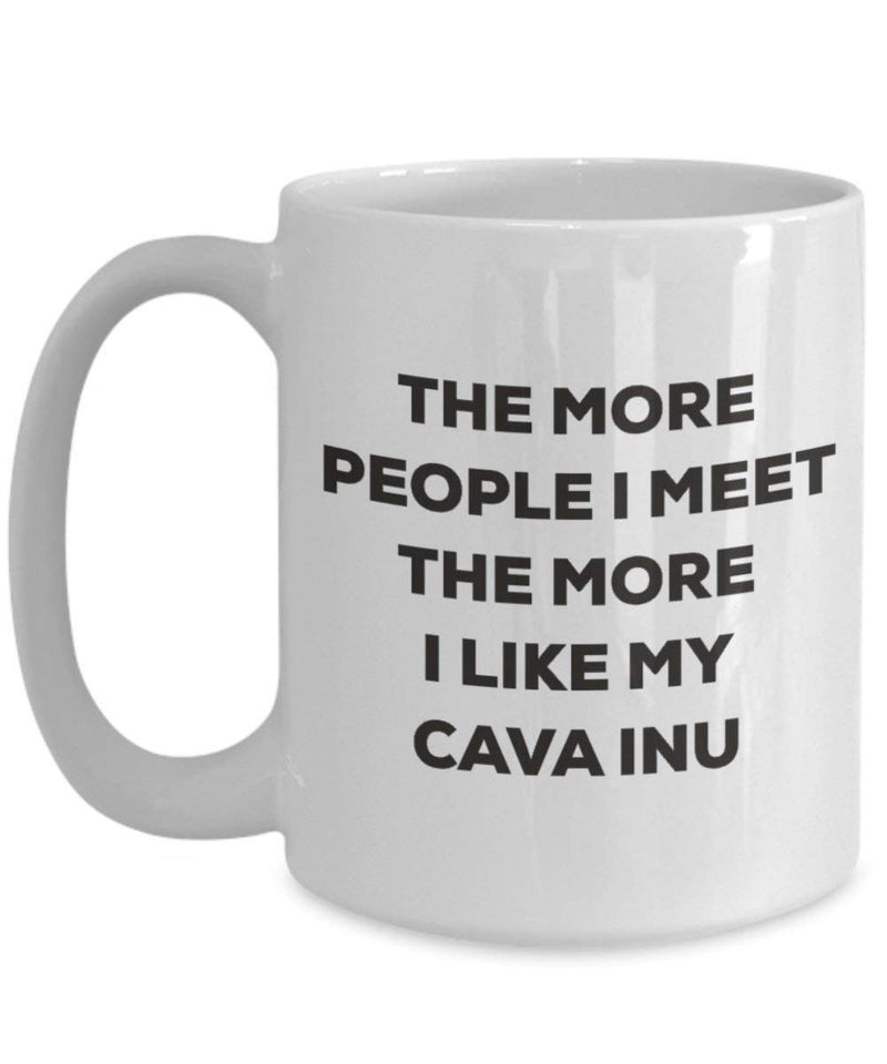 The More People I Meet The More I Like My Cava Inu Mug - Funny Coffee Cup - Christmas Dog Lover Cute Gag Gifts Idea