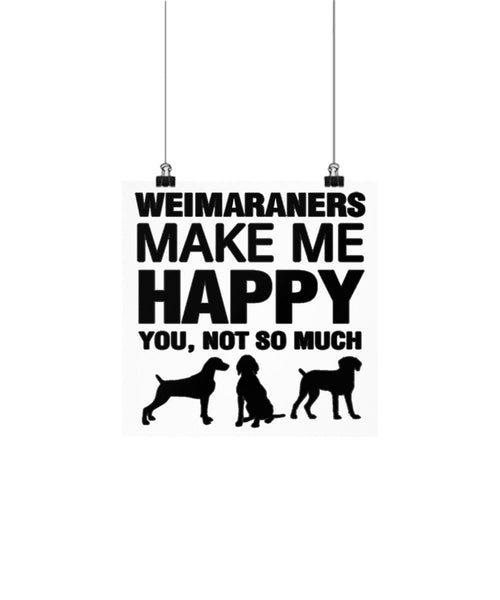 Weimaraners Make Me Happy Dog lover Poster wall art Gift idea (10 × 10)
