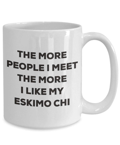 The more people I meet the more I like my Eskimo Chi Mug - Funny Coffee Cup - Christmas Dog Lover Cute Gag Gifts Idea