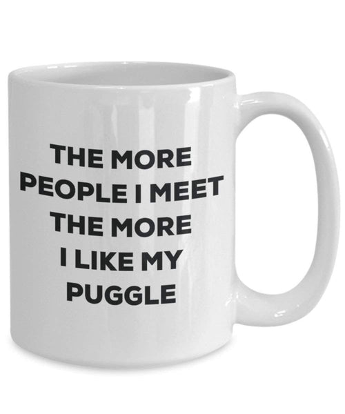 The more people I meet the more I like my Puggle Mug - Funny Coffee Cup - Christmas Dog Lover Cute Gag Gifts Idea