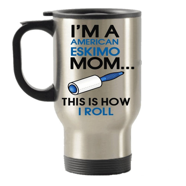I'm An American Eskimo Mom -This Is How I Roll Stainless Steel Travel Insulated Tumblers Mug