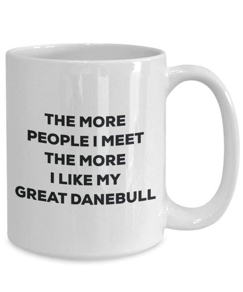 The more people I meet the more I like my Great Danebull Mug - Funny Coffee Cup - Christmas Dog Lover Cute Gag Gifts Idea