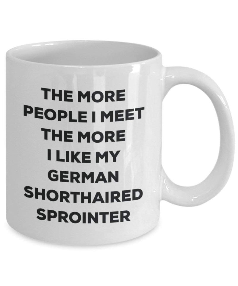 The more people I meet the more I like my German Shorthaired Sprointer Mug - Funny Coffee Cup - Christmas Dog Lover Cute Gag Gifts Idea