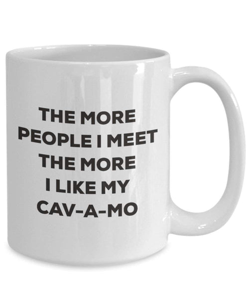 The More People I Meet the More I Like My cav-a-mo Tasse – Funny Coffee Cup – Weihnachten Hund Lover niedlichen Gag Geschenke Idee