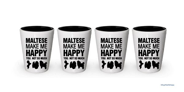 Maltese Make Me Happy- Funny Shot Glasses (6)