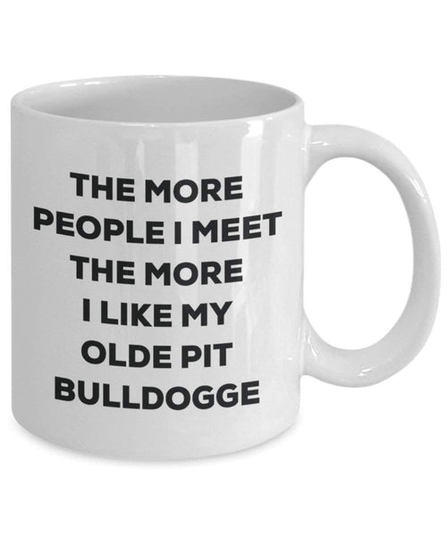 The more people I meet the more I like my Olde Pit Bulldogge Mug - Funny Coffee Cup - Christmas Dog Lover Cute Gag Gifts Idea