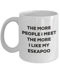 The more people I meet the more I like my Eskapoo Mug - Funny Coffee Cup - Christmas Dog Lover Cute Gag Gifts Idea