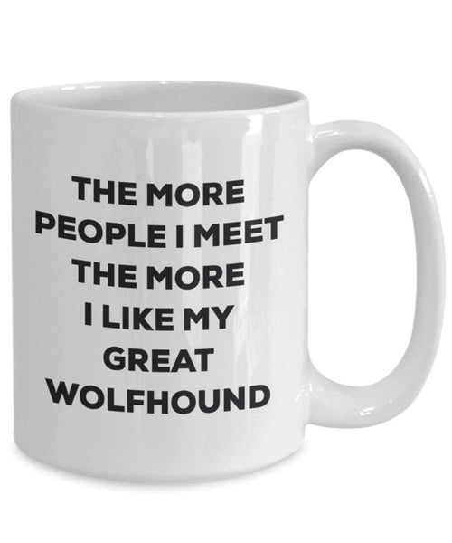 The More People I Meet the More I Like My Great Wolfshund Tasse – Funny Coffee Cup – Weihnachten Hund Lover niedlichen Gag Geschenke Idee