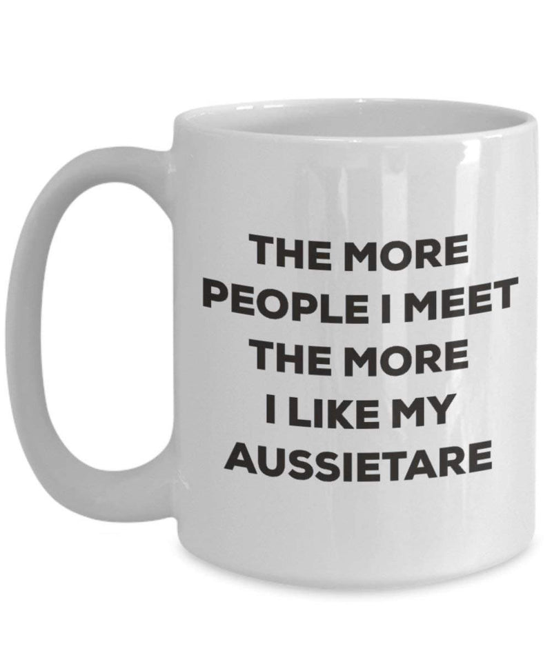 The more people I meet the more I like my Aussietare Mug