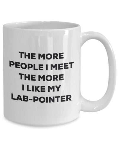 The More People I Meet The More I Like My Lab-Pointer Mug
