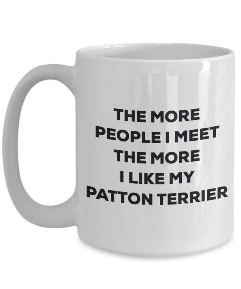 The more people I meet the more I like my Patton Terrier Mug