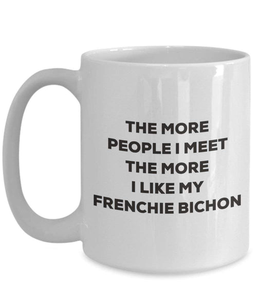 The more people I meet the more I like my Frenchie Bichon Mug - Funny Coffee Cup - Christmas Dog Lover Cute Gag Gifts Idea
