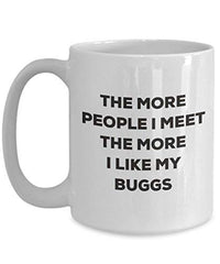 The More People I Meet The More I Like My Buggs Mug - Funny Coffee Cup - Christmas Dog Lover Cute Gag Gifts Idea