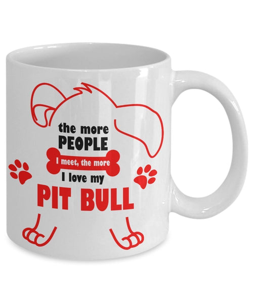 Pit Bull Lover Gifts -The More People I Meet The More I Love My Pit Bull - Pit Bull Coffee Mug