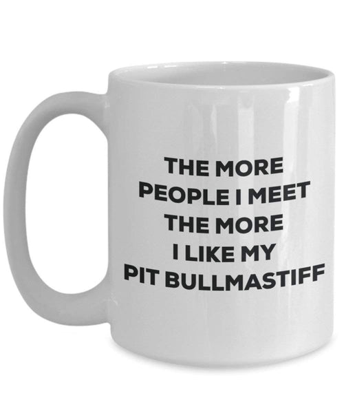The more people I meet the more I like my Pit Bullmastiff Mug - Funny Coffee Cup - Christmas Dog Lover Cute Gag Gifts Idea