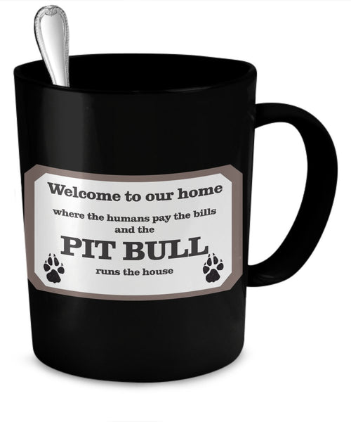 Pit Bull Coffee Mug - Where The Human Pay The Bills And The Pit Bull Runs The House -Pit Bull Gifts
