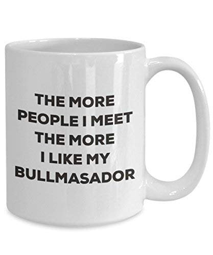 The More People I Meet The More I Like My Bullmasador Mug - Funny Coffee Cup - Christmas Dog Lover Cute Gag Gifts Idea