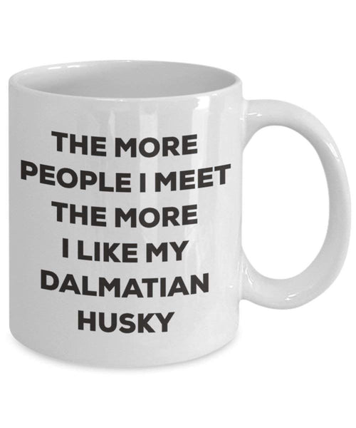 The more people I meet the more I like my Dalmatian Husky Mug - Funny Coffee Cup - Christmas Dog Lover Cute Gag Gifts Idea