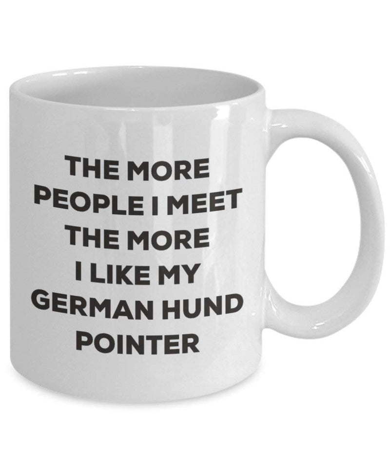 The More People I Meet The More I Like My German Hund Pointer Mug - Funny Coffee Cup - Christmas Dog Lover Cute Gag Gifts Idea