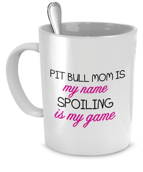 Pit Bull Mug(Tasses à café) - Pit Bull Mom Is My Name, Spoiling Is My game - Pit Bull Gifts - Pit Bull Cup - Pit Bull Coffee Mug(Tasses à café)