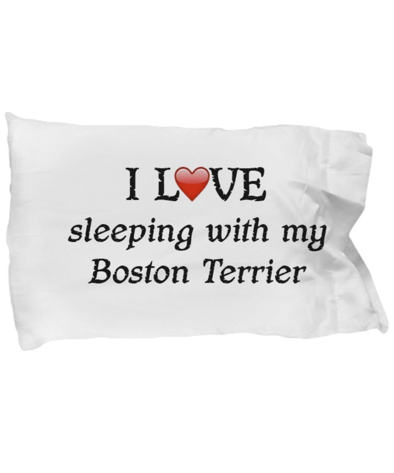 DogsMakeMeHappy I Love My Boston Terrier Pillowcase