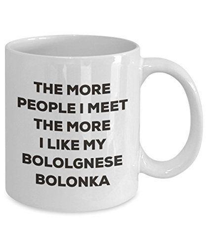 The More People I Meet The More I Like My Bololgnese Bolonka Mug - Funny Coffee Cup - Christmas Dog Lover Cute Gag Gifts Idea