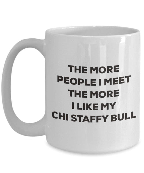 The More People I Meet the More I Like My Chi Staffy Bull Tasse – Funny Coffee Cup – Weihnachten Hund Lover niedlichen Gag Geschenke Idee