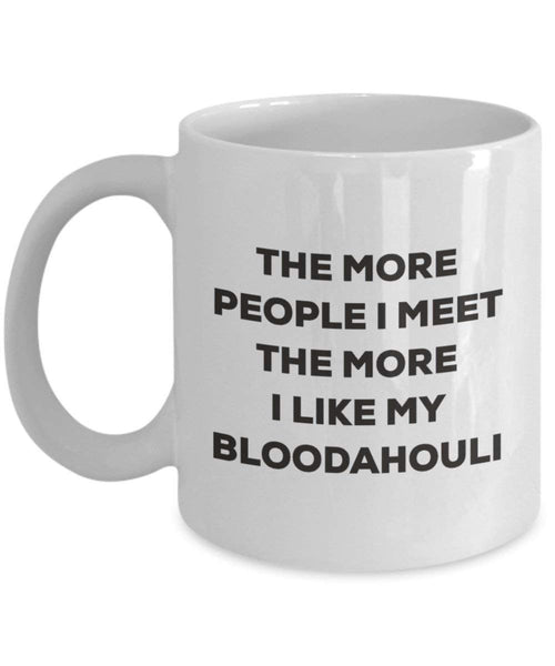 The More People I Meet the More I Like My bloodahouli Tasse – Funny Coffee Cup – Weihnachten Hund Lover niedlichen Gag Geschenke Idee