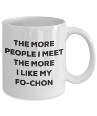 The more people I meet the more I like my Fo-chon Mug - Funny Coffee Cup - Christmas Dog Lover Cute Gag Gifts Idea