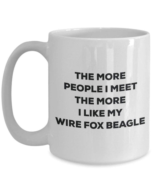 The more people I meet the more I like my Wire Fox Beagle Mug - Funny Coffee Cup - Christmas Dog Lover Cute Gag Gifts Idea