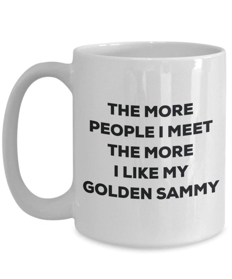 The more people I meet the more I like my Golden Sammy Mug