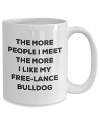 The more people I meet the more I like my Free-lance Bulldog Mug - Funny Coffee Cup - Christmas Dog Lover Cute Gag Gifts Idea
