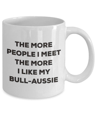 The More People I Meet The More I Like My Bull-Aussie Mug