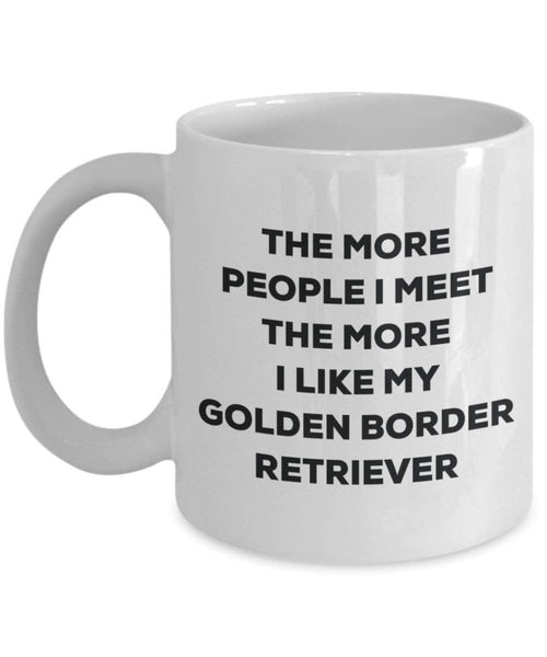 The more people I meet the more I like my Golden Border Retriever Mug - Funny Coffee Cup - Christmas Dog Lover Cute Gag Gifts Idea