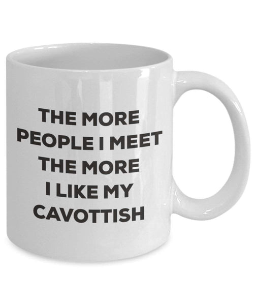 The more people I meet the more I like my Cavottish Mug - Funny Coffee Cup - Christmas Dog Lover Cute Gag Gifts Idea