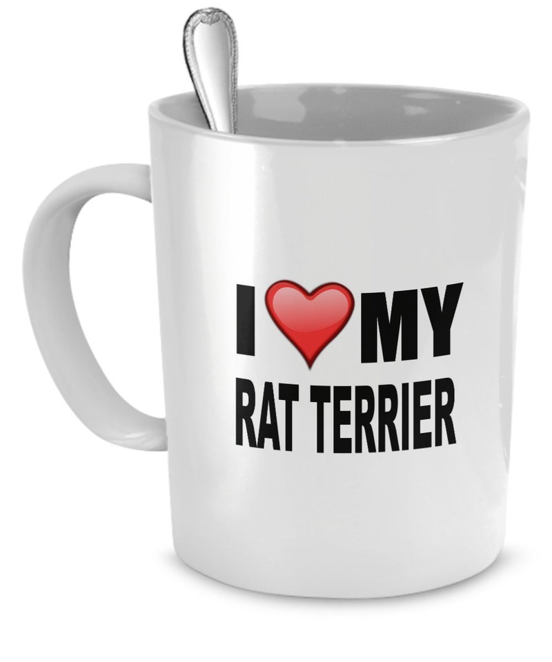Rat Terrier Mug - I Love My Rat Terrier- Rat Terrier Lover Gifts- 11 Oz Ceramic Mug
