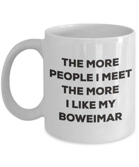 The more people I meet the more I like my Boweimar Mug - Funny Coffee Cup - Christmas Dog Lover Cute Gag Gifts Idea