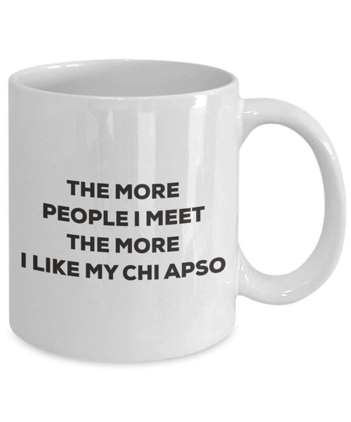 The more people I meet the more I like my Chi Apso Mug - Funny Coffee Cup - Christmas Dog Lover Cute Gag Gifts Idea
