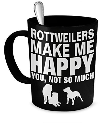 Rottweiler Mug - Rottweilers Make Me Happy, Not So Much - Rottweiler Gifts -...
