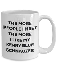The more people I meet the more I like my Kerry Blue Schnauzer Mug - Funny Coffee Cup - Christmas Dog Lover Cute Gag Gifts Idea