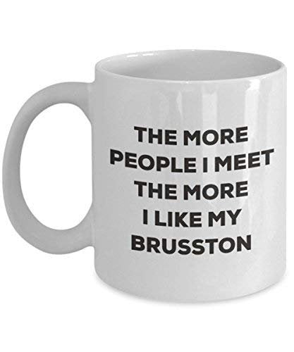 The More People I Meet The More I Like My Brusston Mug - Funny Coffee Cup - Christmas Dog Lover Cute Gag Gifts Idea