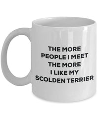 The more people I meet the more I like my Scolden Terrier Mug - Funny Coffee Cup - Christmas Dog Lover Cute Gag Gifts Idea