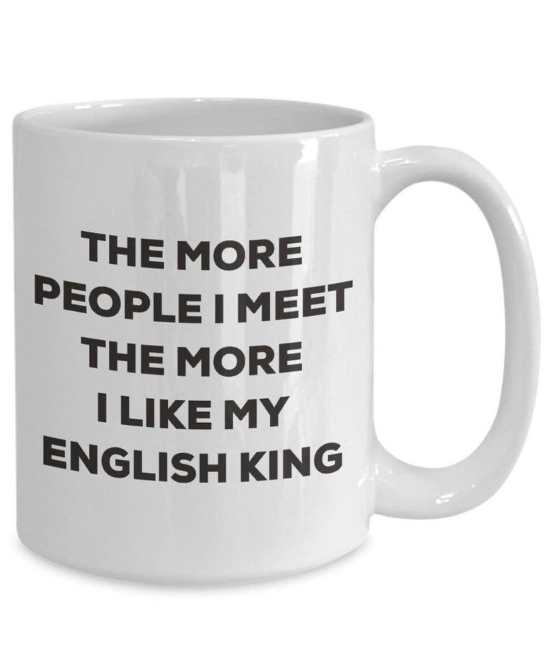 The more people I meet the more I like my English King Mug