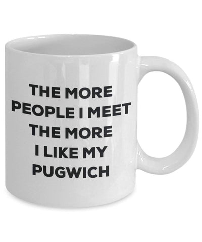 The more people I meet the more I like my Pugwich Mug