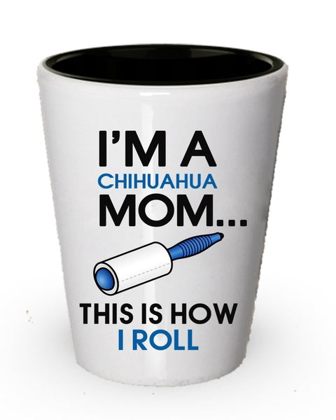 I' m A chihuahua MOM shot Glass – this is How i roll