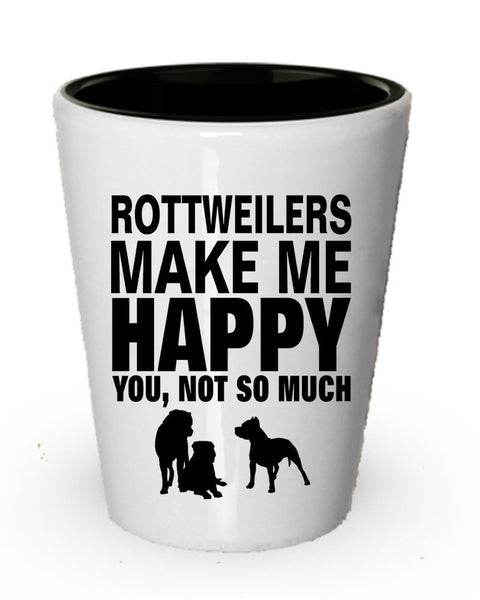 Rottweilers Make Me Happy Shot Glass