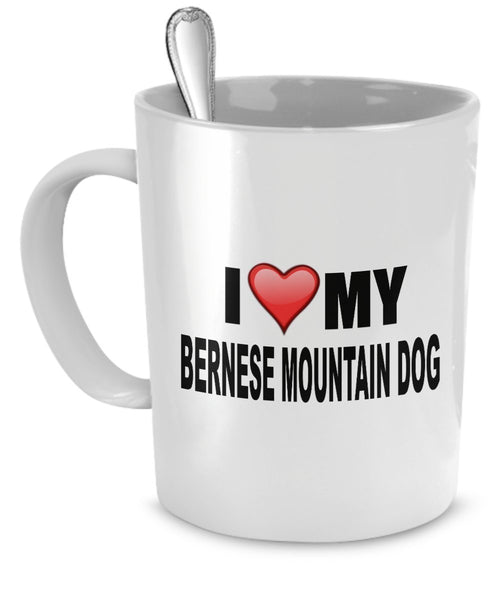 Bernese Mountain Dog Mug - I Love My Bernese Mountain Dog - Bernese Mountain Dog Lover Gifts